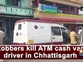 Robbers kill ATM cash van driver in Chhattisgarh