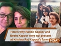 Here's why Ranbir Kapoor and Neetu Kapoor were not present at Krishna Raj Kapoor's funeral
