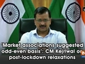 'Market associations suggested odd-even basis': CM Kejriwal on post-lockdown relaxations