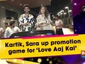 Kartik, Sara up promotion game for 'Love Aaj Kal'