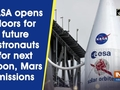 NASA opens doors for future astronauts for next Moon, Mars missions