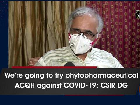 We're going to try phytopharmaceutical ACQH against COVID-19: CSIR DG
