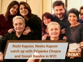 Rishi Kapoor, Neetu Kapoor catch up with Priyanka Chopra and Sonali Bendre in NYC