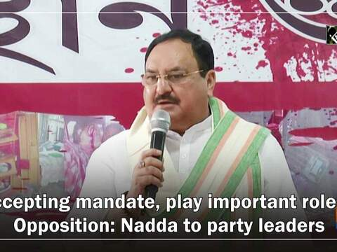 Accepting mandate, play important role of Opposition: Nadda to party leaders