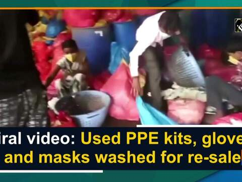Viral video: Used PPE kits, gloves and masks washed for re-sale