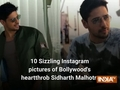 10 Instagram pictures of Bollywood's heartthrob Sidharth Malhotra