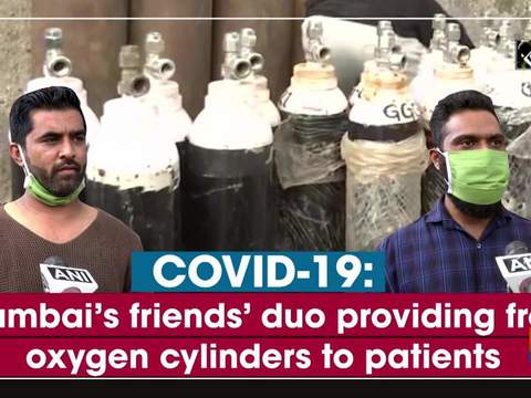 COVID-19: Mumbai's friends' duo providing free oxygen cylinders to patients