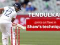AUS vs IND: Prithvi Shaw's bat and foot reacting late to ball, says Sachin Tendulkar