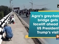 Agra's grey-haired bridge gets facelift ahead of US President Trump's visit