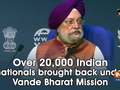Over 20,000 Indian nationals brought back under Vande Bharat Mission