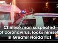 Chinese man suspected of coronavirus, locks himself in Greater Noida flat