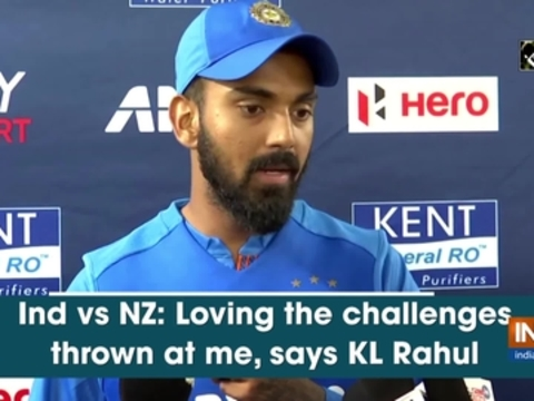Ind vs NZ: Loving the challenges thrown at me, says KL Rahul