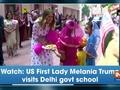 Watch: US First Lady Melania Trump visits Delhi govt school