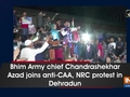 Bhim Army chief Chandrashekhar Azad joins anti-CAA, NRC protest in Dehradun