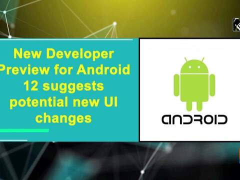 New Developer Preview for Android 12 suggests potential new UI changes