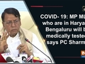 COVID- 19: MP MLAs who are in Haryana, Bengaluru will be medically tested, says PC Sharma