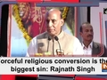 Forceful religious conversion is the biggest sin: Rajnath Singh