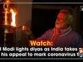 Watch: PM Modi lights diyas as India takes part in his appeal to mark coronavirus fight