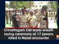 Chhattisgarh CM leads wreath laying ceremony of 17 jawans killed in Naxal encounter