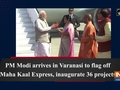 PM Modi arrives in Varanasi to flag off Maha Kaal Express, inaugurate 36 projects