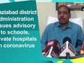 Ghaziabad district administration issues advisory to schools, private hospitals on coronavirus