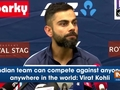 Indian team can compete against anyone, anywhere in the world: Virat Kohli