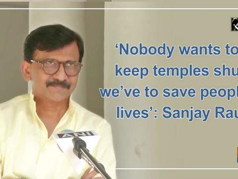 'Nobody wants to keep temples shut, we've to save people's lives': Sanjay Raut