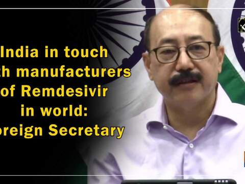 India in touch with manufacturers of Remdesivir in world: Foreign Secretary