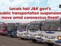 Locals hail JandK govt's public transportation suspension move amid coronavirus threat