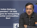 Indian Railways operated 1.25 lakh wagons for transporting essential commodities: Govt