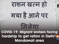 COVID-19: Migrant workers facing hardship to get ration in Delhi's Mandawali area