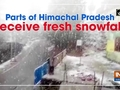 Parts of Himachal Pradesh receive fresh snowfall