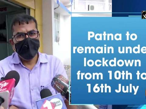 Patna to remain under lockdown from 10th to 16th July