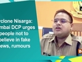 Cyclone Nisarga: Mumbai DCP urges people not to believe in fake news, rumours