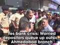 Yes bank crisis: Worried depositors queue up outside Ahmedabad branch