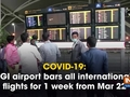 COVID-19: IGI airport bars all international flights for 1 week from Mar 22