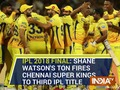 IPL 2018 Final: Shane Watson's ton fires Chennai Super Kings to third IPL title