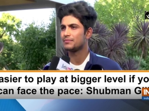 Easier to play at bigger level if you can face the pace: Shubman Gill