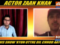 Actor Zaan Khan talks about his role in 'Kyu Utthe Dil Chhod Aye'