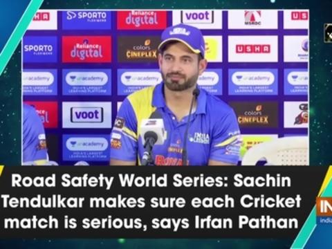 Road Safety World Series: Sachin Tendulkar makes sure each Cricket match is serious, says Irfan Pathan