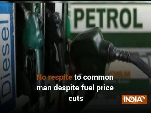 No respite to common man despite fuel price cuts