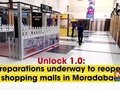 Unlock 1.0: Preparations underway to reopen shopping malls in Moradabad