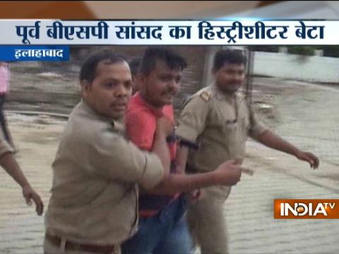 Historysheeter son of former BSP MP arrested in Allahabad