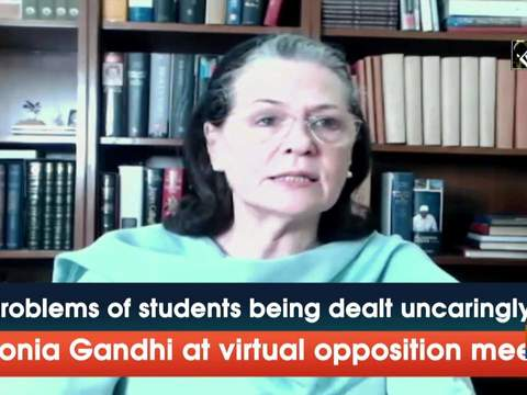 Problems of students being dealt uncaringly: Sonia Gandhi at virtual opposition meet