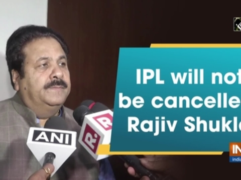 IPL will not be cancelled: Rajiv Shukla