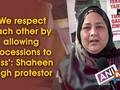 'We respect each other by allowing processions to pass': Shaheen Bagh protestor