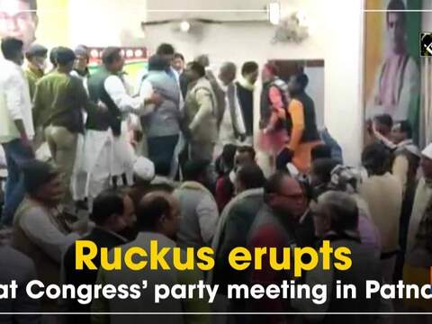 Ruckus erupts at Congress' party meeting in Patna