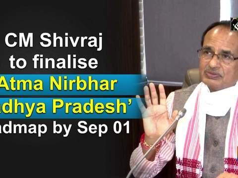 CM Shivraj to finalise 'Atma Nirbhar Madhya Pradesh' roadmap by Sep 01