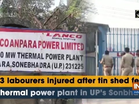 13 labourers injured after tin shed fell at thermal power plant in UP's Sonbhadra