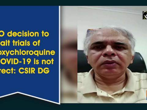 WHO decision to halt trials of hydroxychloroquine for COVID-19 is not correct: CSIR DG